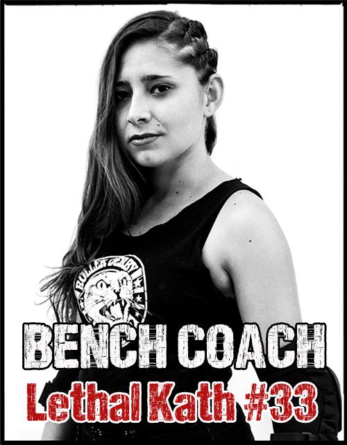 Lethal Kath – Bench Coach